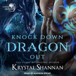 Knock Down Dragon Out by  Krystal Shannan audiobook