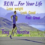 Run … For Your Life—Lose Weight, Look Good, Feel Great by  Tony Horston audiobook