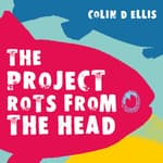 The Project Rots From The Head by  Colin D Ellis audiobook