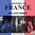 A History of France by  John Julius Norwich audiobook