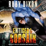 Enticed By The Corsair  by  Ruby Dixon audiobook