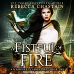 A Fistful of Fire by  Rebecca Chastain audiobook