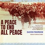 A Peace to End All Peace by  David Fromkin audiobook