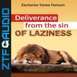 Deliverance From The Sin Of Laziness by  Zacharias Tanee Fomum audiobook
