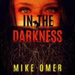 In the Darkness by  Mike Omer audiobook