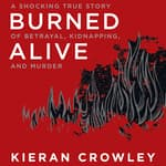 Burned Alive by  Kieran Crowley audiobook