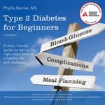 Type 2 Diabetes For Beginners, 2nd Edition by  Phyllis Barrier MS audiobook