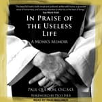 In Praise of the Useless Life by  Paul Quenon, OCSO audiobook