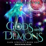 Gods and Demons by  B.R. Kingsolver audiobook
