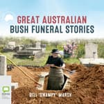 "Great Australian Bush Funeral Stories by  Bill ""Swampy"" Marsh audiobook"