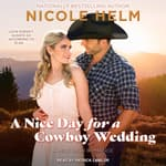 A Nice Day for a Cowboy Wedding by  Nicole Helm audiobook
