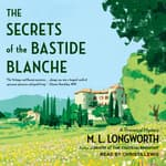 The Secrets of the Bastide Blanche by  M. L. Longworth audiobook