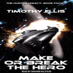 Make or Break the Hero by  Timothy Ellis audiobook