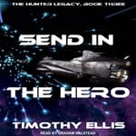 Send in the Hero by  Timothy Ellis audiobook