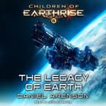 The Legacy of Earth by  Daniel Arenson audiobook