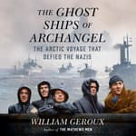 The Ghost Ships of Archangel by  William Geroux audiobook