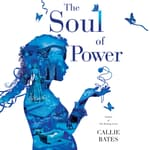 The Soul of Power by  Callie Bates audiobook