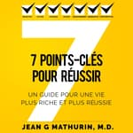 7 Points-Clés Pour Réussir by  Jean G Mathurin MD audiobook