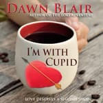 I'm With Cupid by  Dawn Blair audiobook