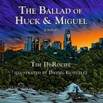 The Ballad of Huck & Miguel by  Tim DeRoche audiobook