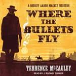 Where the Bullets Fly by  Terrence McCauley audiobook