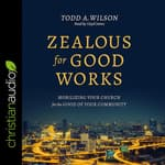 Zealous for Good Works by  Todd Wilson audiobook