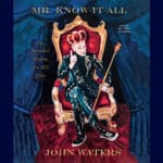 Mr. Know-It-All by  John Waters audiobook
