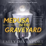 Medusa in the Graveyard by  Emily Devenport audiobook