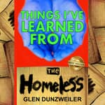 Things I've Learned From The Homeless by  Glen Dunzweiler audiobook