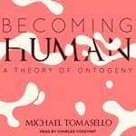 Becoming Human by  Michael Tomasello audiobook
