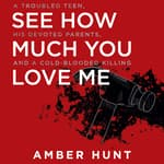 See How Much You Love Me by  Amber Hunt audiobook