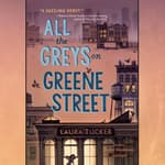 All the Greys on Greene Street by  Laura Tucker audiobook