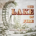 The Lake on Fire by  Rosellen Brown audiobook