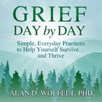Grief Day by Day by  Alan D. Wolfelt PhD audiobook