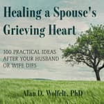 Healing a Spouse's Grieving Heart by  Alan D. Wolfelt PhD audiobook