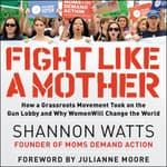 Fight like a Mother by  Shannon Watts audiobook