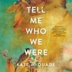 Tell Me Who We Were by  Kate McQuade audiobook