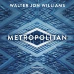 Metropolitan  by  Walter Jon Williams audiobook
