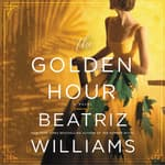 The Golden Hour by  Beatriz Williams audiobook