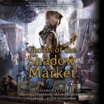 Ghosts of the Shadow Market by  Maureen Johnson audiobook