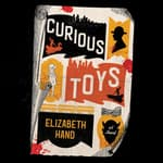 Curious Toys by  Elizabeth Hand audiobook