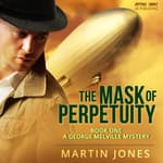 The Mask of Perpetuity - Book 1 - A George Melville Mystery by  Martin Jones audiobook