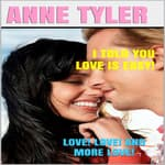 I Told You Love Is Easy! by  Anne Tyler audiobook