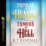 Popular in Heaven Famous in Hell by  R. T. Kendall audiobook
