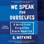 We Speak for Ourselves by  D. Watkins audiobook