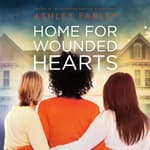 Home for Wounded Hearts by  Ashley Farley audiobook