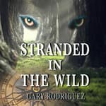 Stranded In The Wild by  Gary Rodriguez audiobook