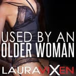 Used by an Older Woman by  Laura Vixen audiobook