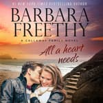 All A Heart Needs by  Barbara Freethy audiobook
