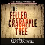 The Felled Crabapple Tree by  Clay Boutwell audiobook